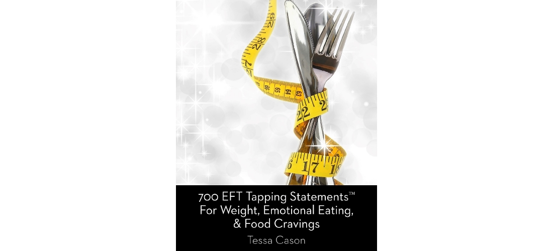 EFT Tapping for Weight, Emotional Eating, and Food Cravings w/EFT Tapping Statements by Tessa Cason