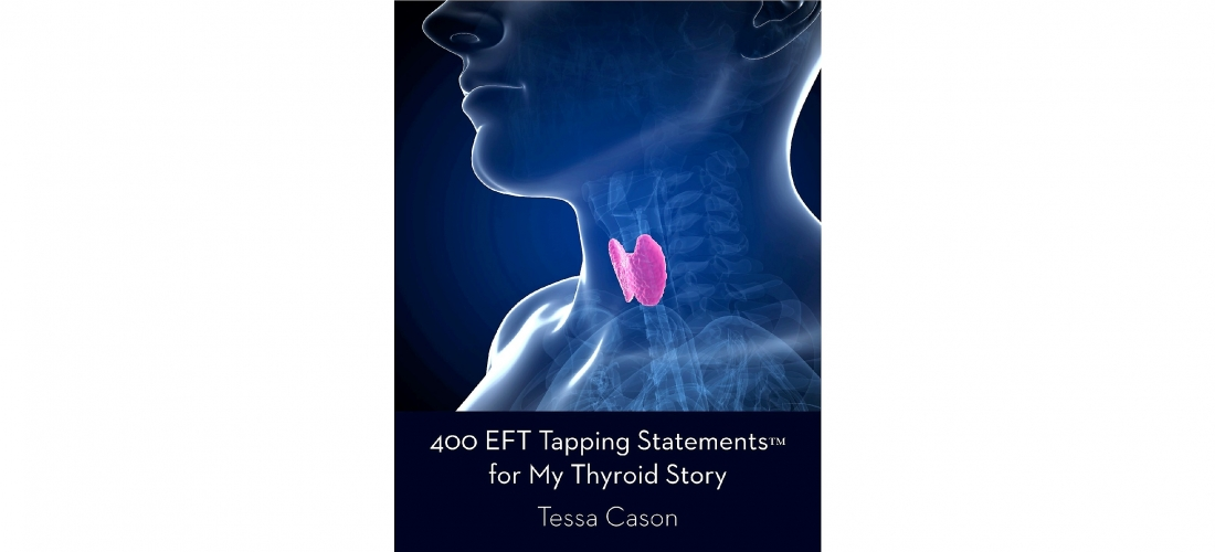 My Thyroid Story with EFT Tapping Statements and Dates of FREE Download by Tessa Cason