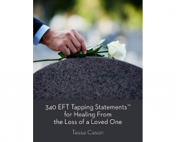 FREE Download today – 340 EFT Tapping Statements for Healing from the Loss of a Loved One