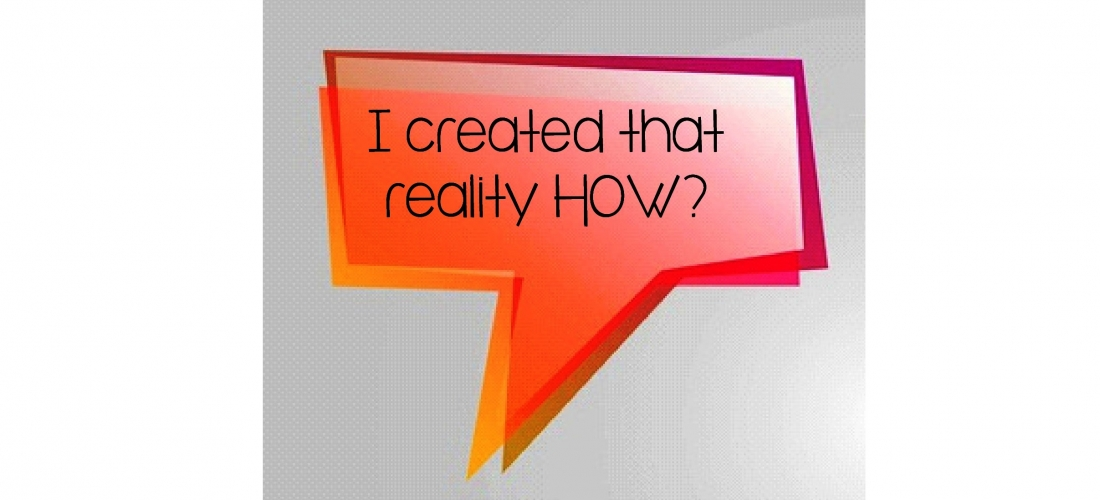 I Created That Reality How? by Tessa Cason