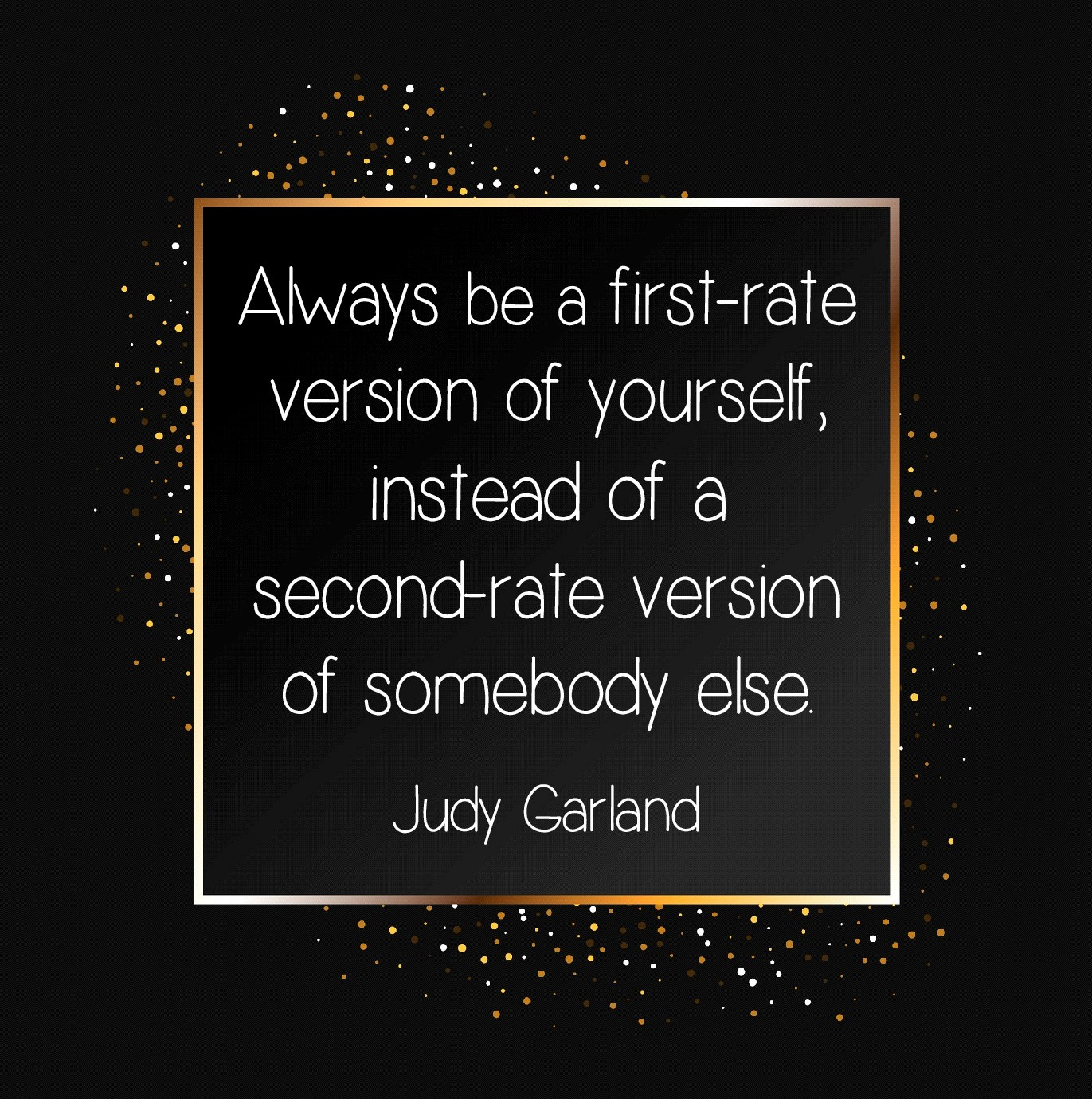 Always be a first rate version of yourself quote