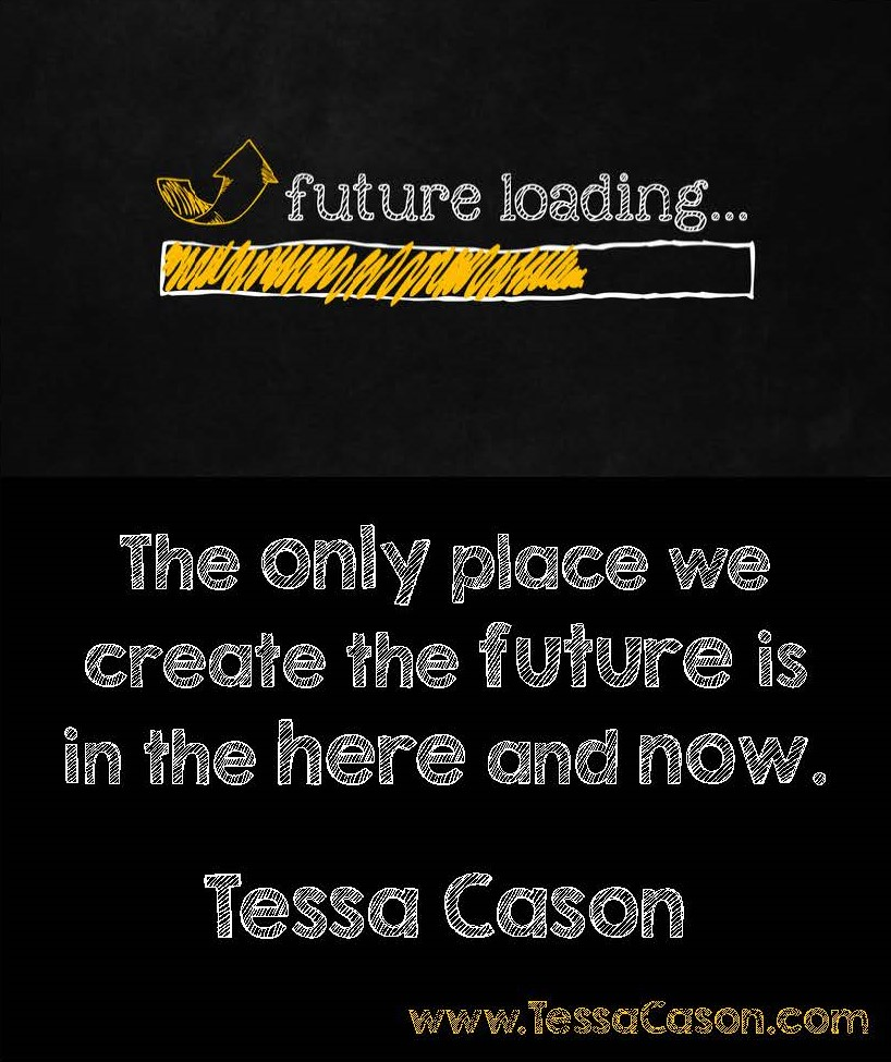The Only Place we Create the Future...