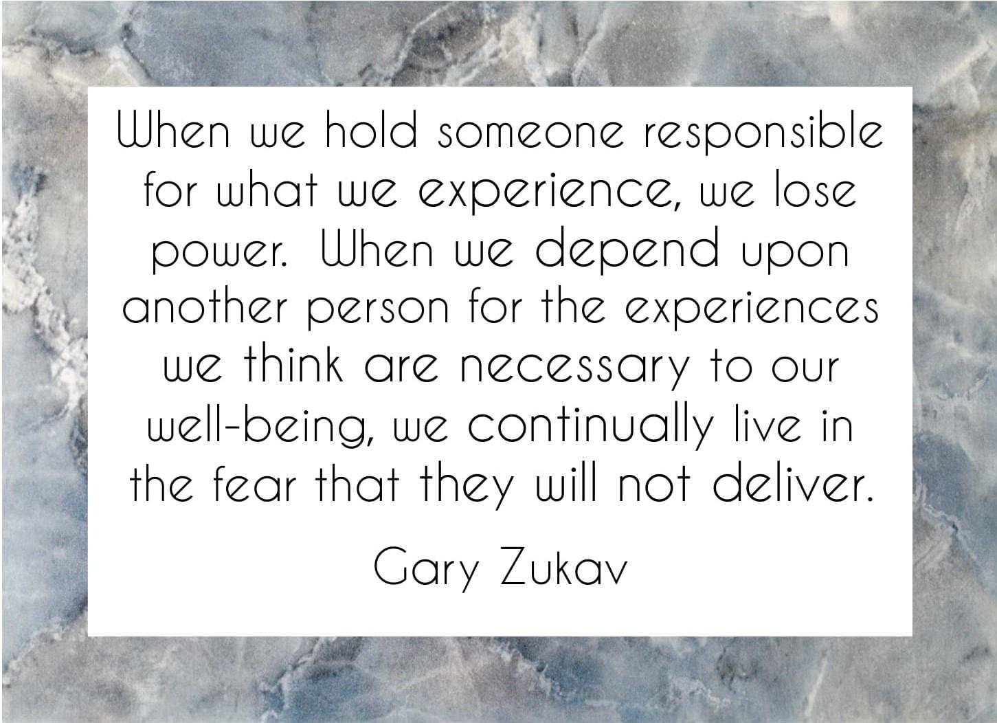 When we hold someone responsible Gary Zukav quote
