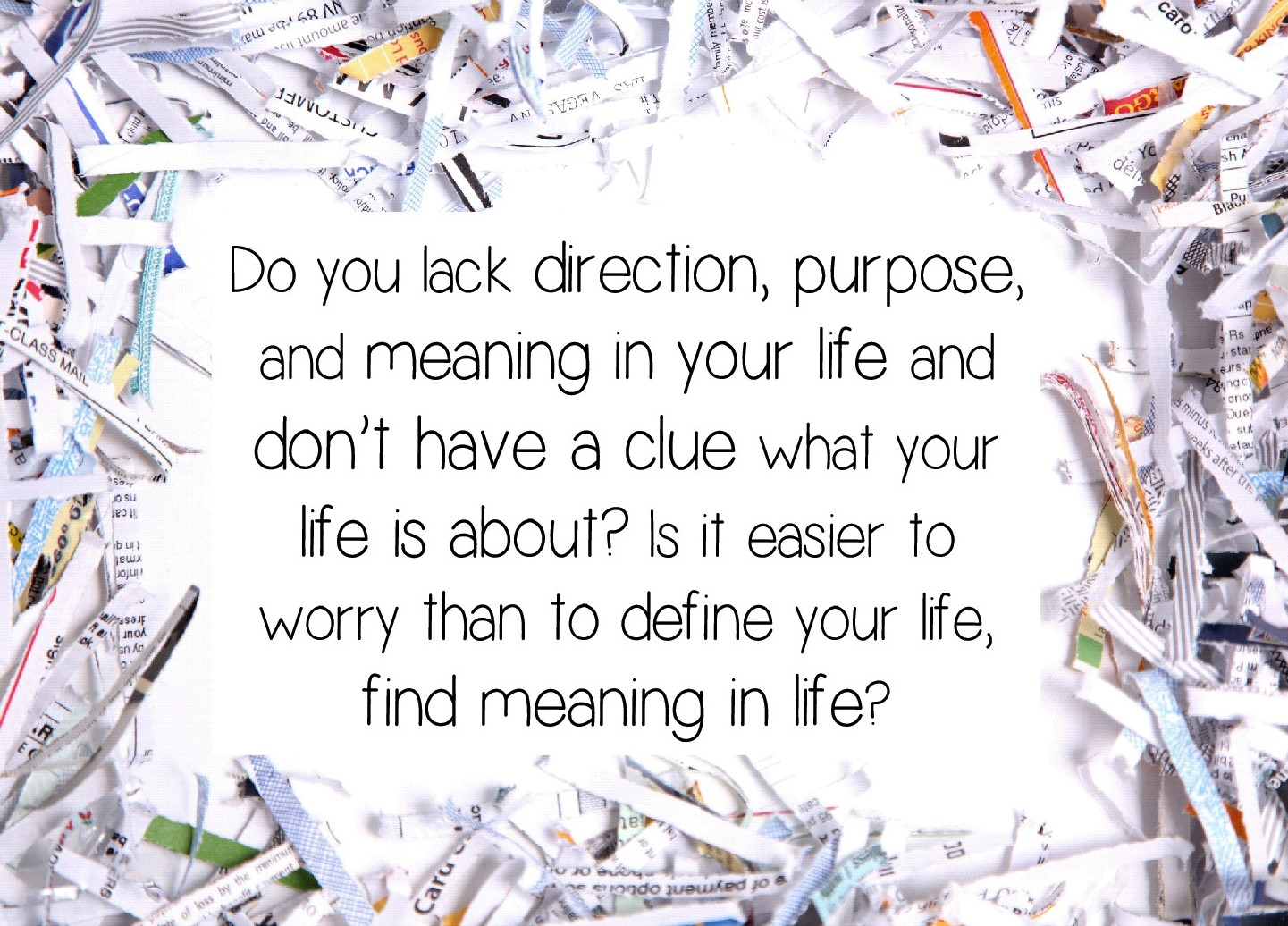 Do You Lack Direction, Purpose, and Meaning In Your Life