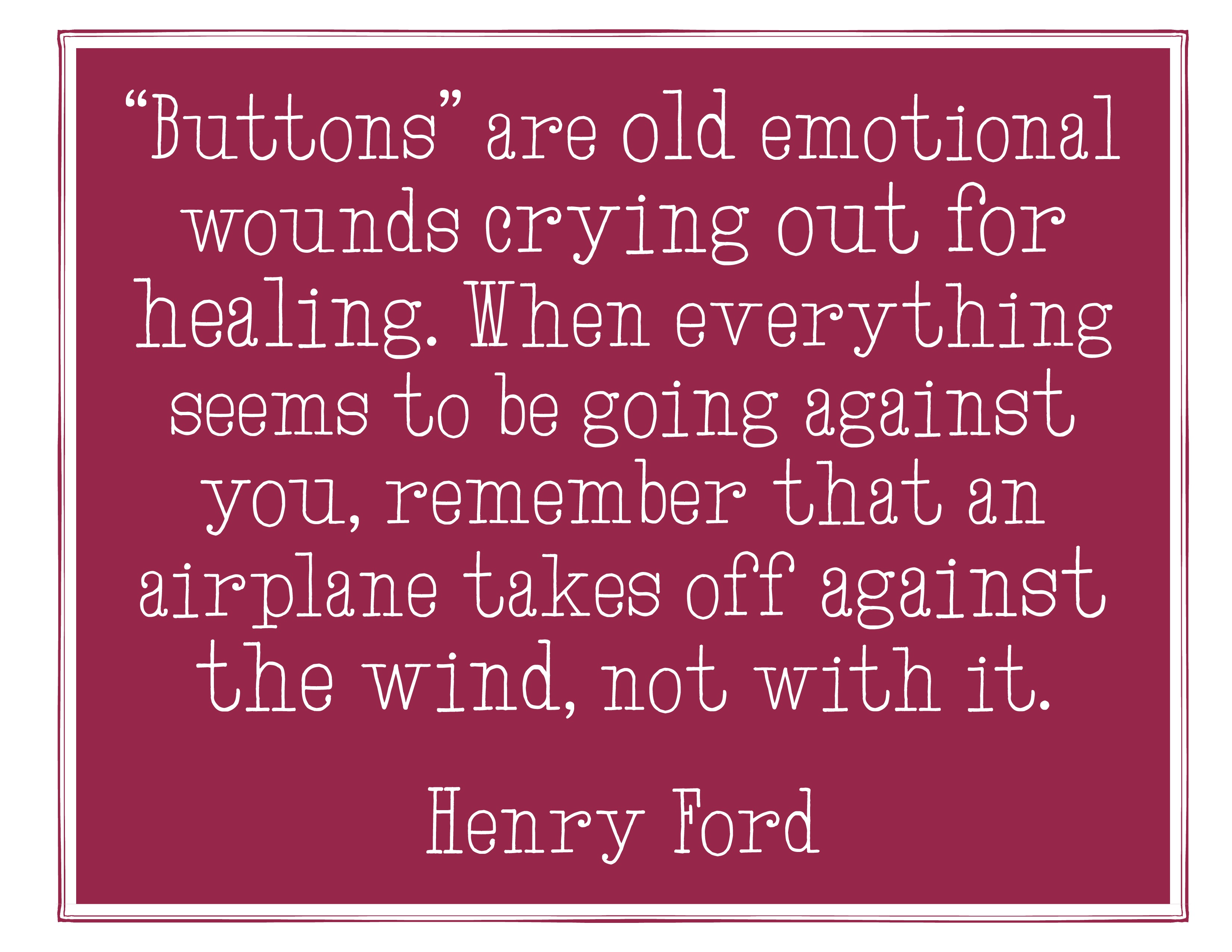 Buttons are old emotional wounds crying out for healing