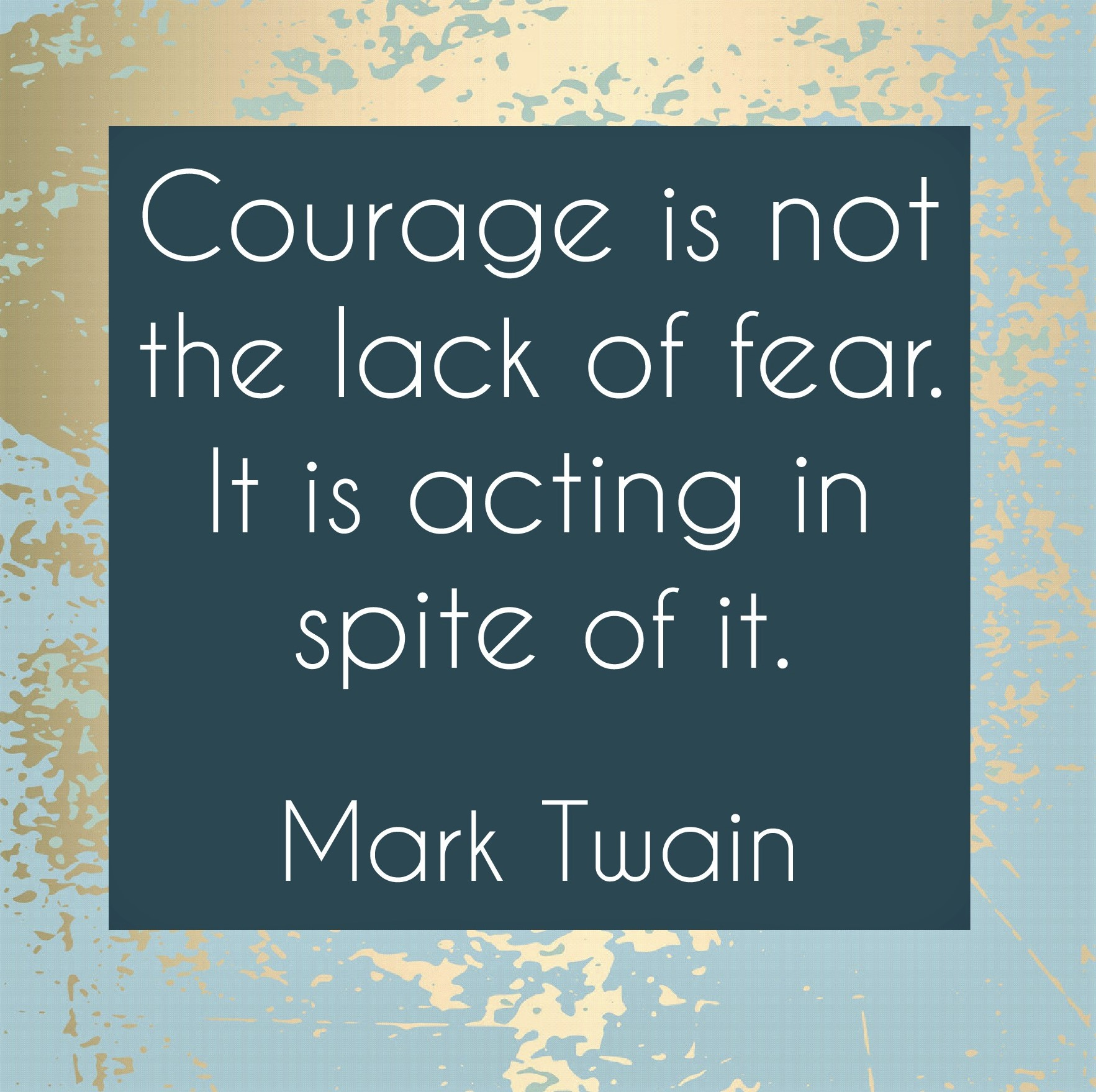 Courage is not the lack of fear