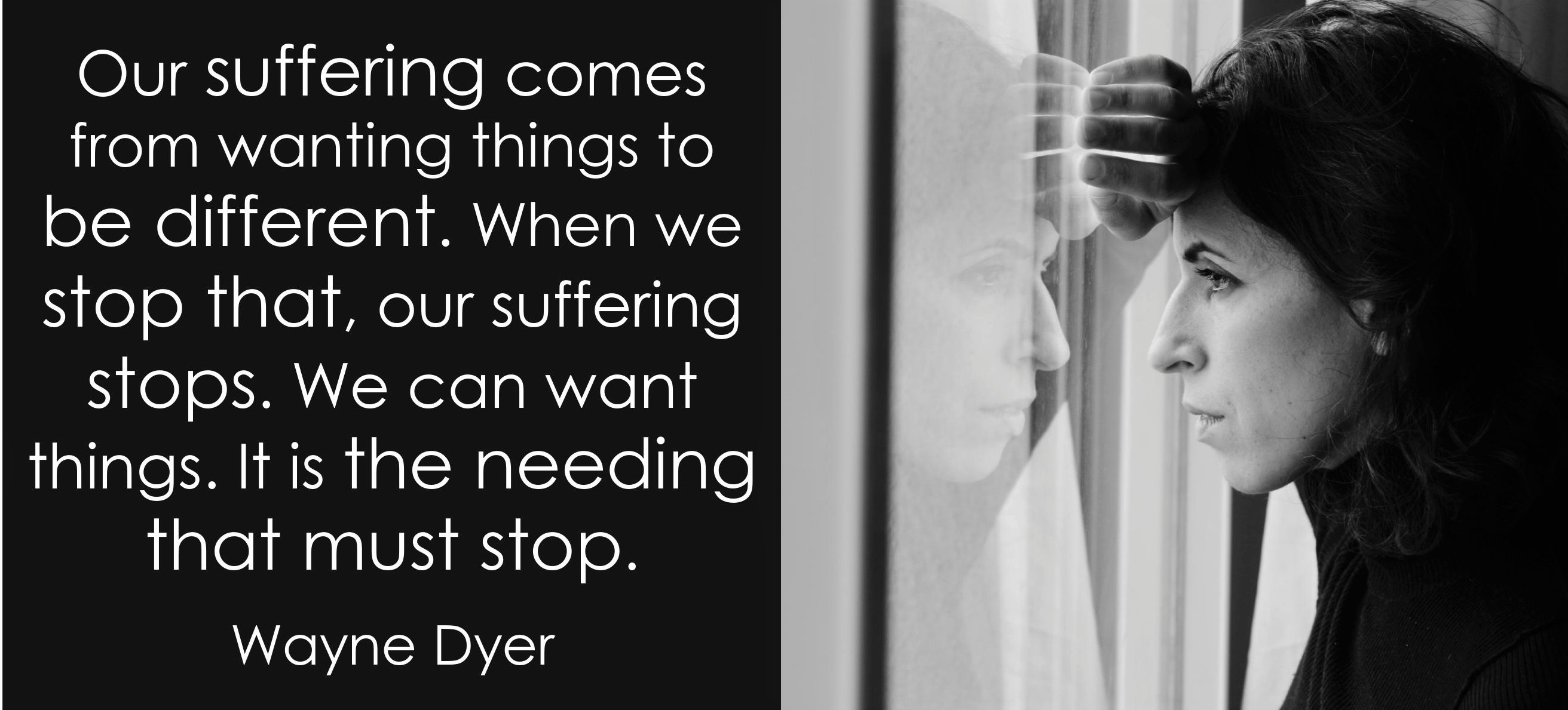 Our suffering comes from wanting things to be different