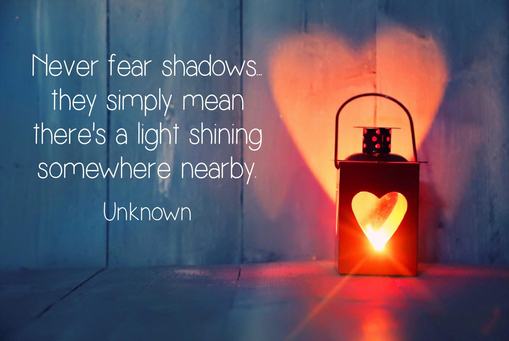 Never fear shadows