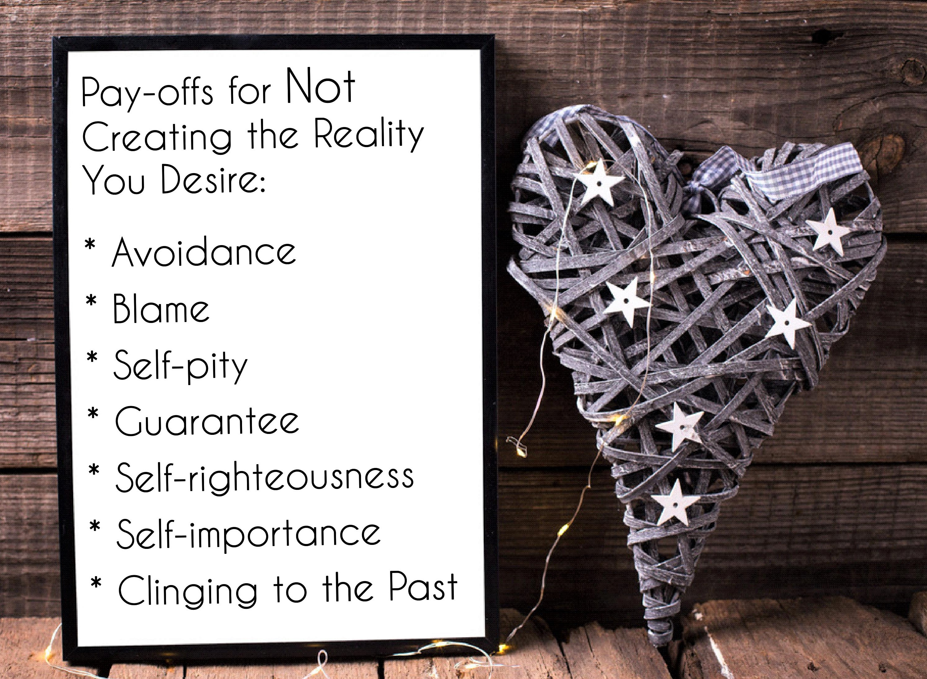 Pay-offs for not creating the reality you desire